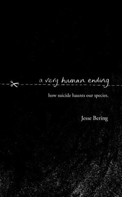 A Very Human Ending: How Suicide Haunts Our Species