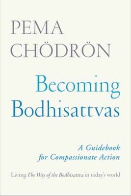 Becoming Bodhisattvas: A Guidebook for Compassionate Action