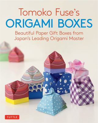 Tomoko Fuse's Origami Boxes : Beautiful Paper Gift Boxes from Japan's Leading Origami Master; 30 Projects
