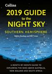 2019 Guide to the Night Sky - A Month-By-month Guide to Exploring the Skies South of the Equator
