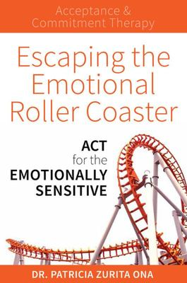 Escaping the Emotional Roller Coaster - ACT for the Emotionally Sensitive