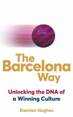 The Barcelona Way - Unlocking the DNA of a Winning Culture