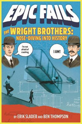 The Wright Brothers: Nose-Diving into History (Epic Fails #1)