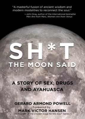 SH*T THE MOON SAID - A STORY OF SEX, DRUGS AND AYAHUASCA