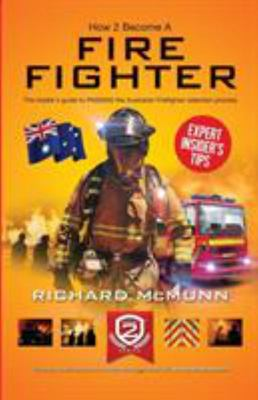 How to Become an Australian Firefighter - The Ultimate Insider's Guide to Passing the Australian Firefighter Selection Process