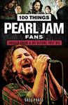 100 Things Pearl Jam Fans Should Know and Do Before They Die