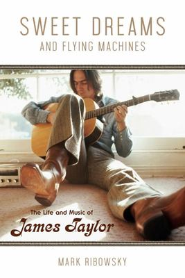 Sweet Dreams and Flying Machines - The Life and Music of James Taylor