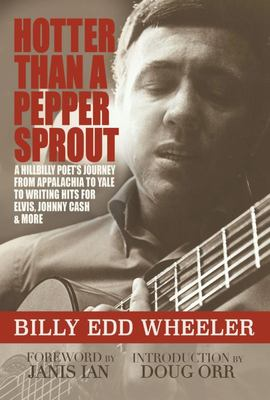 Hotter Than a Pepper Sprout - A Hillbilly Poet's Journey from Appalachia to Yale to Writing Hit Songs for Elvis, Johnny Cash, and More