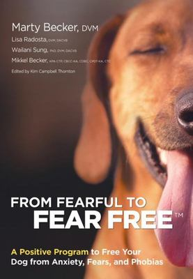 From Fearful to Fear Free - A Positive Program to Free Your Dog from Anxiety, Fears, and Phobias