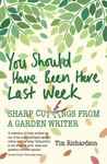 You Should Have Been Here Last Week - Sharp Cuttings from a Garden Writer