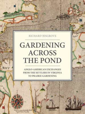 Gardening Across the Pond - Anglo-American Exchanges, from the Settlers in Virginia to Prairie Gardening