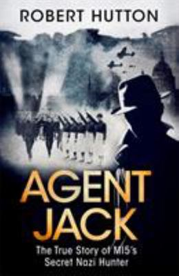Agent Jack - The True Story of MI5's Secret Nazi Hunter