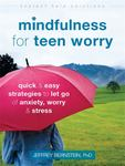 Mindfulness for Teen WorryQuick and Easy Strategies to Let Go of Anxiety, Worry, and Stress