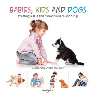 Babies, Kids and Dogs - Creating a Safe and Harmonious Relationship