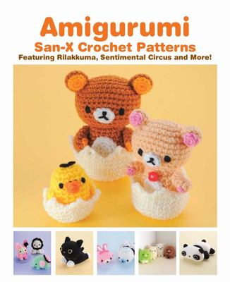 Amigurumi: San-X Crochet Patterns - Featuring Rilakkuma, Sentimental Circus and More!