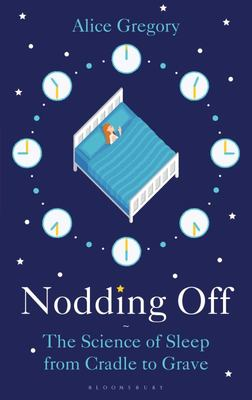Nodding Off - The Science of Sleep from Cradle to Grave