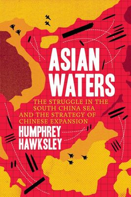 Asian Waters: the Struggle over the Asia Pacific and the Strategy of Chinese Expansion