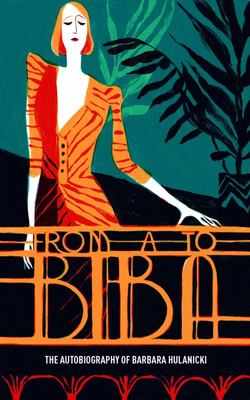 From a to Biba - The Autobiography of Barbara Hulanicki