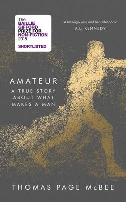 Amateur - A True Story about What Makes a Man