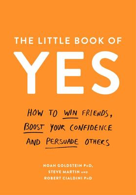 The Little Book of Yes! - How to Win Friends, Boost Your Confidence and Persuade Others