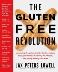 The Gluten-Free Revolution - Absolutely Everything You Need to Know about Losing the Wheat, Reclaiming Your Health and Eating Happily Ever After
