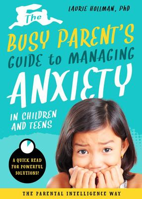The Busy Parents Guide to Managing Anxiety - A Quick Read for Quick Solutions