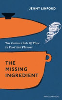 The Missing Ingredient The Curious Role of Time in Food and Its Flavour