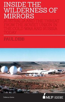 Inside the Wilderness of Mirrors - Australia and the Threat from the Soviet Union in the Cold War and Russia Today