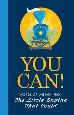 You Can! - Words of Wisdom from the Little Engine That Could