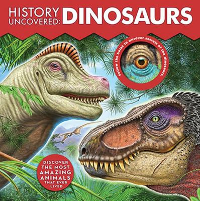 History Uncovered: Dinosaurs - An Exciting Look at the Age of Dinosaurs