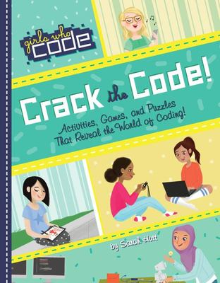 Crack the Code!: Activities, Games, and Puzzles That Reveal the World of Coding! (Girls Who Code)