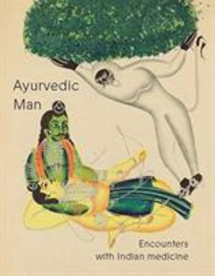 Ayurvedic Man : Encounters with Indian Medicine