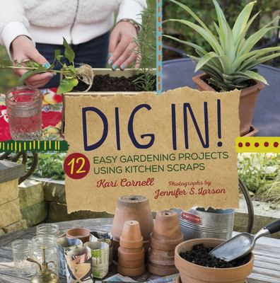Dig In! - 12 Easy Gardening Projects Using Kitchen Scraps