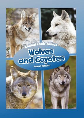 Earth's Amazing Animals: Wolves and Coyotes