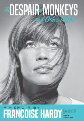 The Despair of Monkeys and Other Trifles - A Memoir by Francoise Hardy