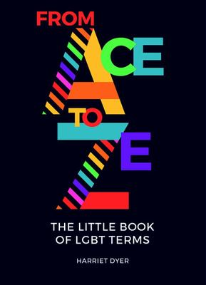 From Ace to Ze - The Little Book of LGBT+ Terms