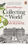 Collecting the World - The Life and Curiosity of Hans Sloane