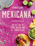 Mexicana! - For the Love of Tacos, Nachos and All Things Fiesta