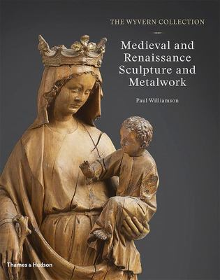 The Wyvern Collection - Medieval and Renaissance Sculpture and Metalwork