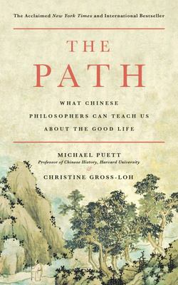 The Path - What Chinese Philosophers Can Teach Us about the Good Life