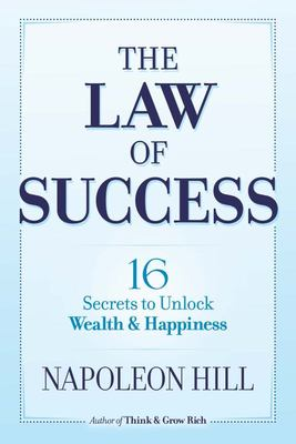 Law of Success: 16 Secrets to Unlock Wealth and Happiness