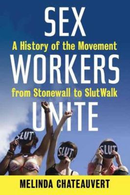 Sex Workers Unite - A History of the Movement from Stonewall to SlutWalk