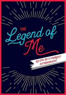Legend of Me - An Epic Do-It-Yourself Autobiography