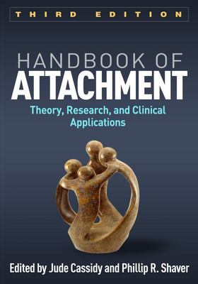 Handbook of Attachment: Theory, Research, and Clinical Applications (Third Edition)