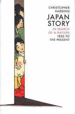 Japan Story: In Search of a Nation, 1850 to the Present