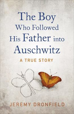 Boy Who Followed His Father into Auschwitz The
