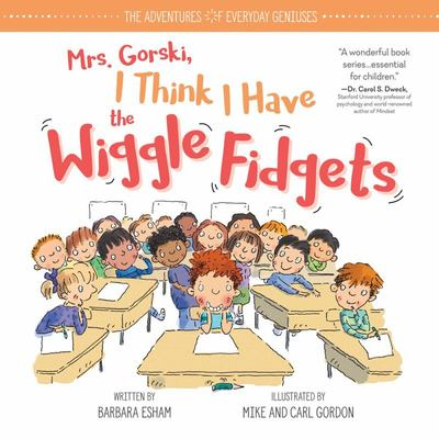 Mrs Gorski I Think I Have the Wiggle Fidgets (The Adventures of Everyday Geniuses HB)