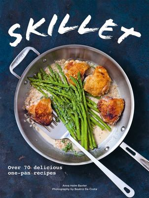 Skillet - Over 70 Delicious One-Pan Recipes
