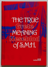 Grete Johanne Neseblod , The True Meaning of S.M.H