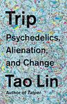 Trip - Psychedelics, Alienation, and Change